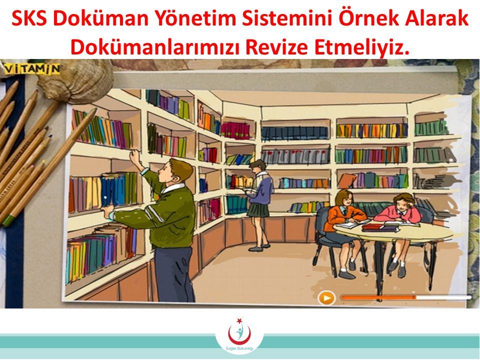 SKS Doküman Yönetim Sistemini Örnek Alarak Dokümanlarımızı Revize Etmeliyiz.