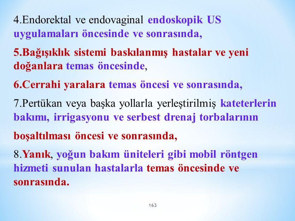4.Endorektal ve endovaginal endoskopik US uygulamaları öncesinde ve sonrasında,