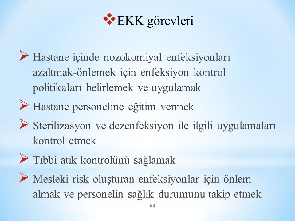 EKK görevleri Hastane içinde nozokomiyal enfeksiyonları azaltmak-önlemek için enfeksiyon kontrol politikaları belirlemek ve uygulamak.