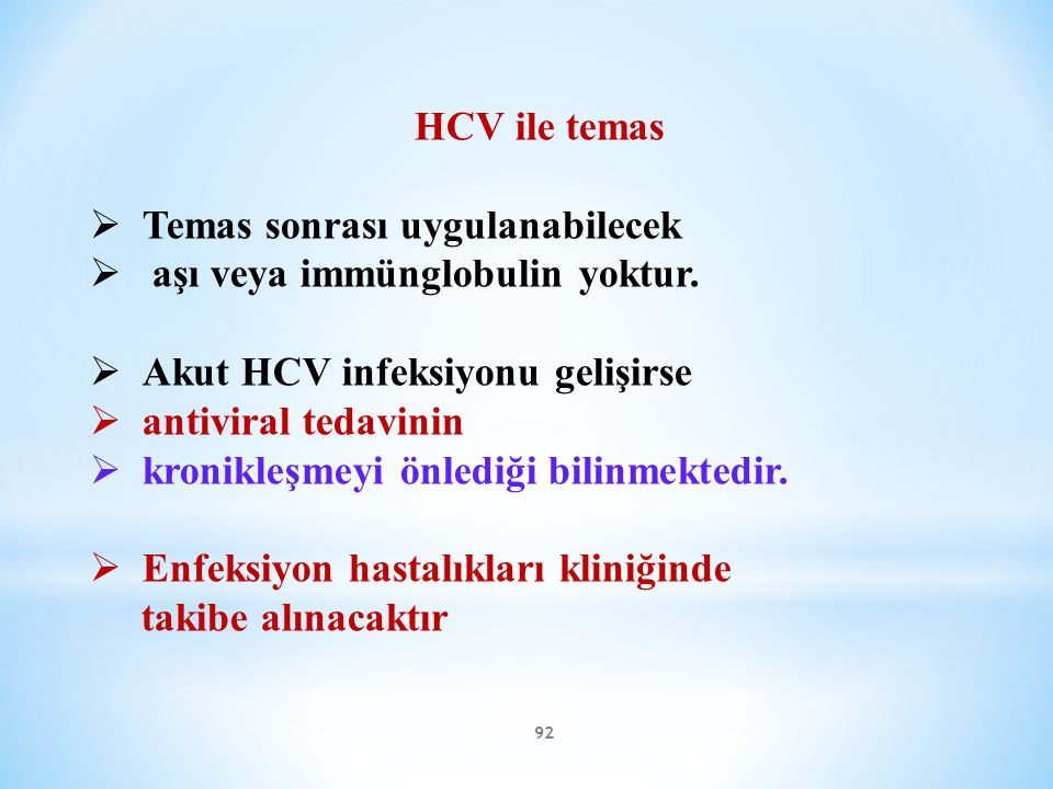 HCV ile temas Temas sonrası uygulanabilecek. aşı veya immünglobulin yoktur. Akut HCV infeksiyonu gelişirse.