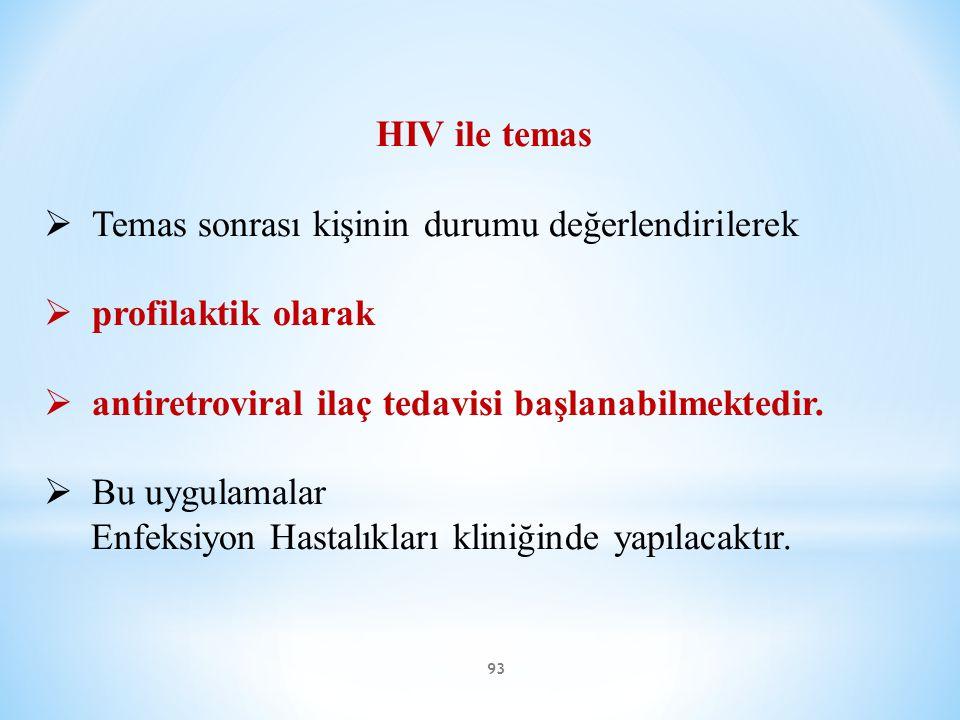 HIV ile temas Temas sonrası kişinin durumu değerlendirilerek. profilaktik olarak. antiretroviral ilaç tedavisi başlanabilmektedir.
