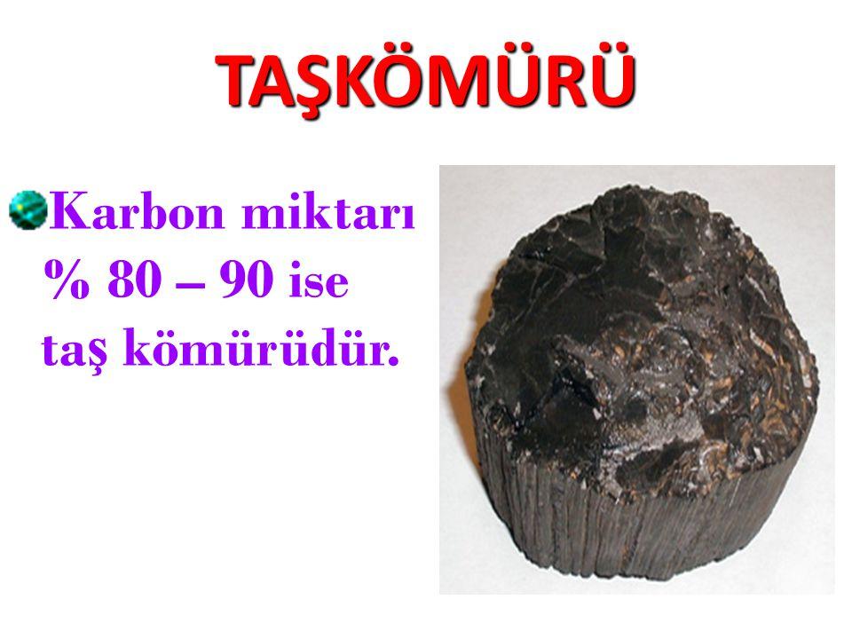 TAŞKÖMÜRÜ Karbon miktarı % 80 – 90 ise taş kömürüdür.