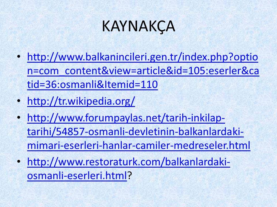 KAYNAKÇA http://www.balkanincileri.gen.tr/index.php option=com_content&view=article&id=105:eserler&catid=36:osmanli&Itemid=110.