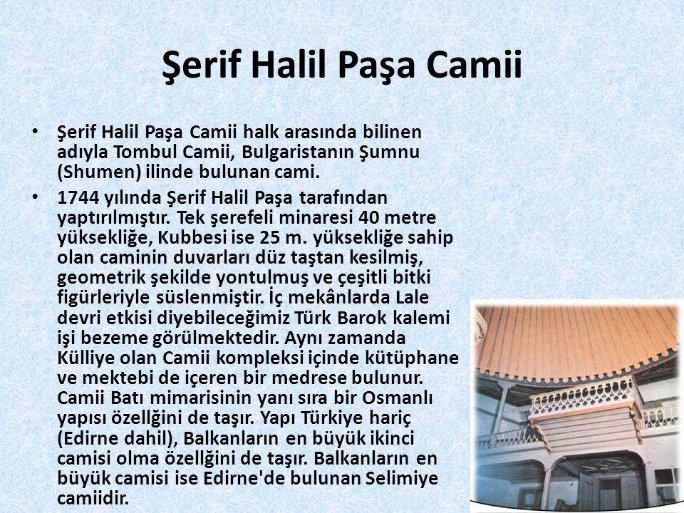 Şerif Halil Paşa Camii Şerif Halil Paşa Camii halk arasında bilinen adıyla Tombul Camii, Bulgaristanın Şumnu (Shumen) ilinde bulunan cami.