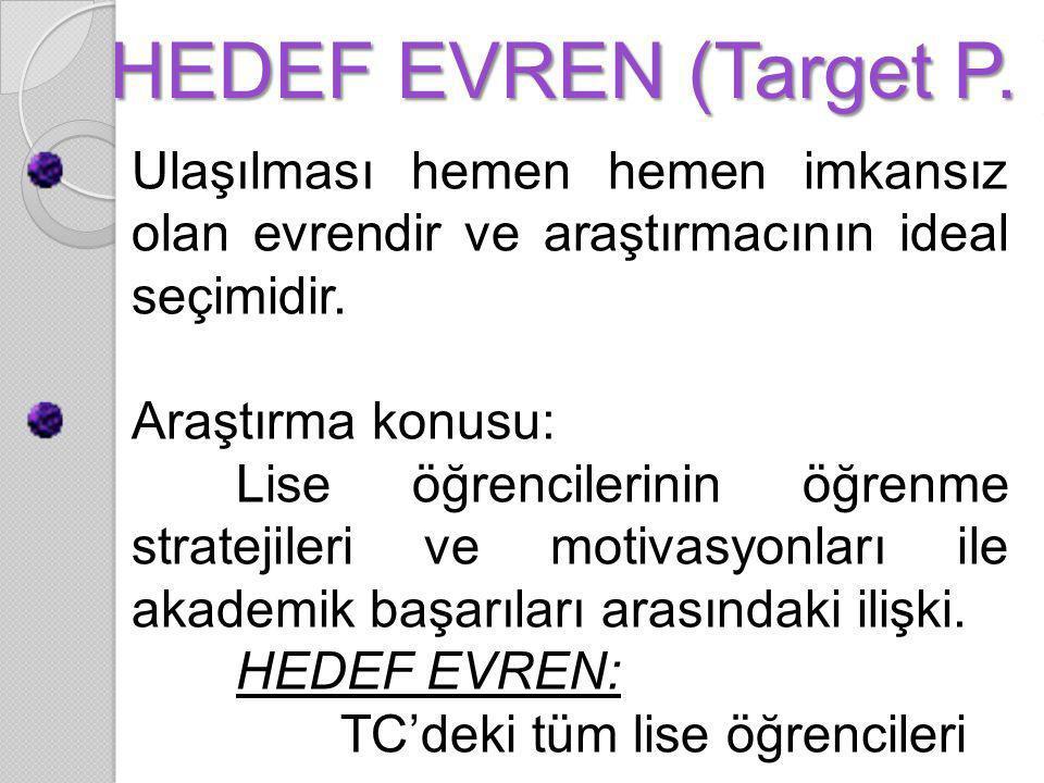 HEDEF EVREN (Target P. ) Ulaşılması hemen hemen imkansız olan evrendir ve araştırmacının ideal seçimidir.