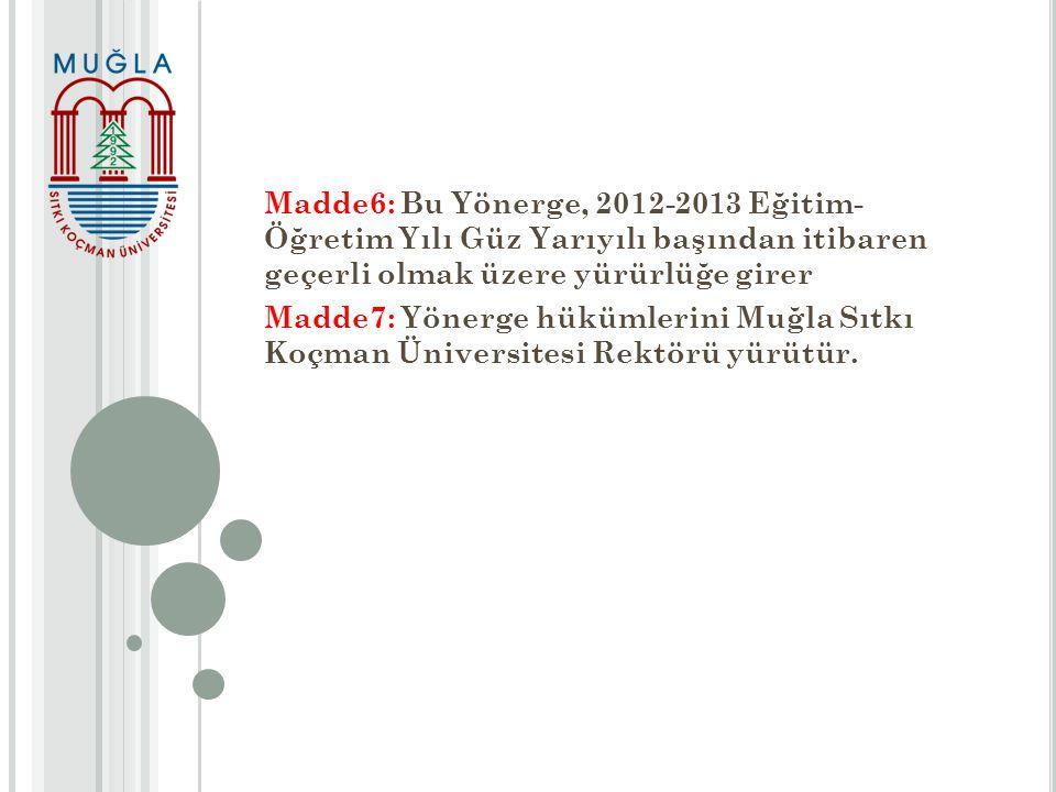 Madde6: Bu Yönerge, 2012-2013 Eğitim- Öğretim Yılı Güz Yarıyılı başından itibaren geçerli olmak üzere yürürlüğe girer