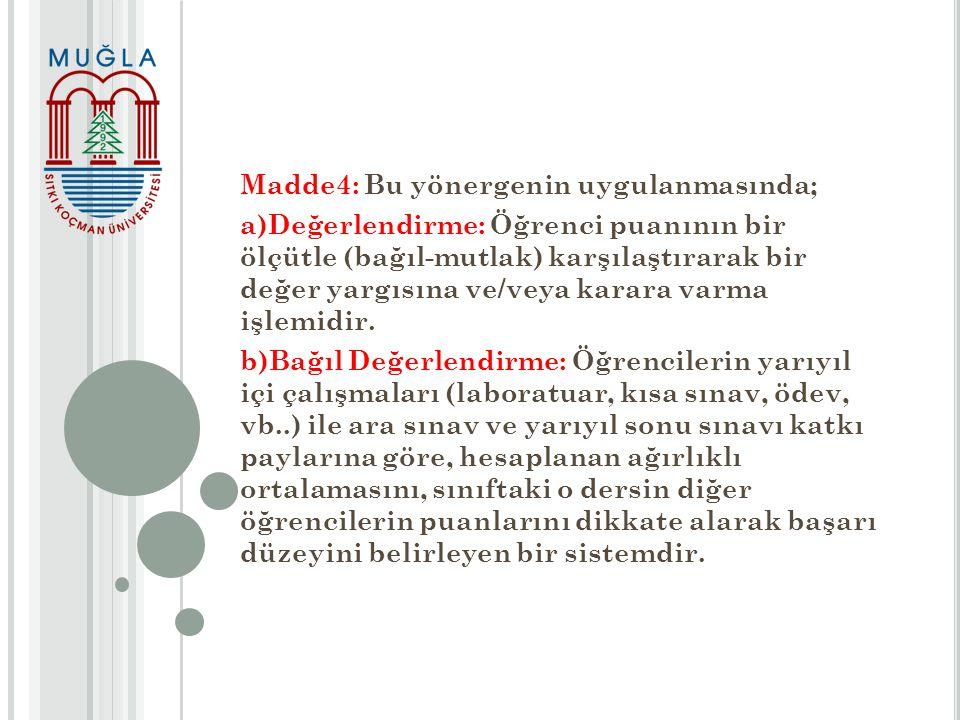 Madde4: Bu yönergenin uygulanmasında;