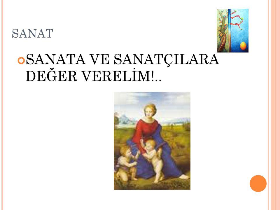 SANATA VE SANATÇILARA DEĞER VERELİM!..