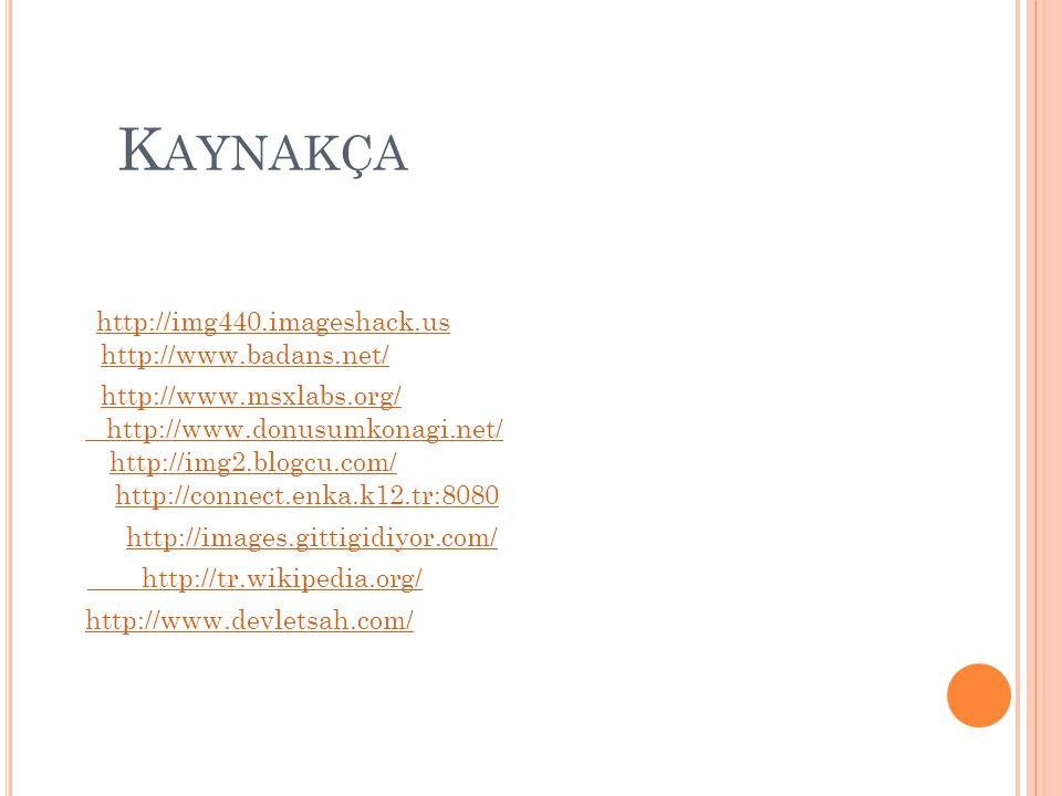 Kaynakça http://img440.imageshack.us http://www.badans.net/