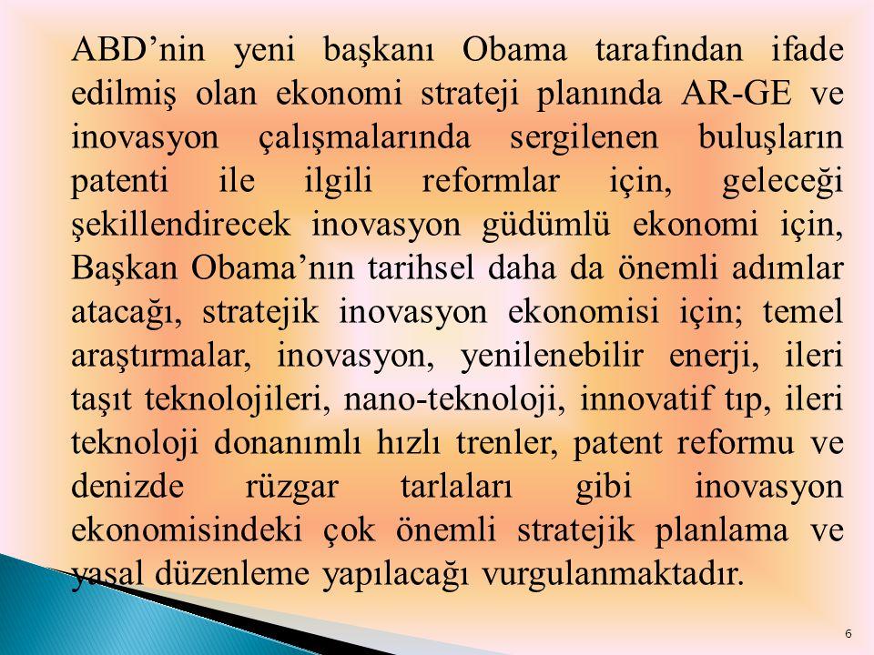 ABD'nin yeni başkanı Obama tarafından ifade edilmiş olan ekonomi strateji planında AR-GE ve inovasyon çalışmalarında sergilenen buluşların patenti ile ilgili reformlar için, geleceği şekillendirecek inovasyon güdümlü ekonomi için, Başkan Obama'nın tarihsel daha da önemli adımlar atacağı, stratejik inovasyon ekonomisi için; temel araştırmalar, inovasyon, yenilenebilir enerji, ileri taşıt teknolojileri, nano-teknoloji, innovatif tıp, ileri teknoloji donanımlı hızlı trenler, patent reformu ve denizde rüzgar tarlaları gibi inovasyon ekonomisindeki çok önemli stratejik planlama ve yasal düzenleme yapılacağı vurgulanmaktadır.