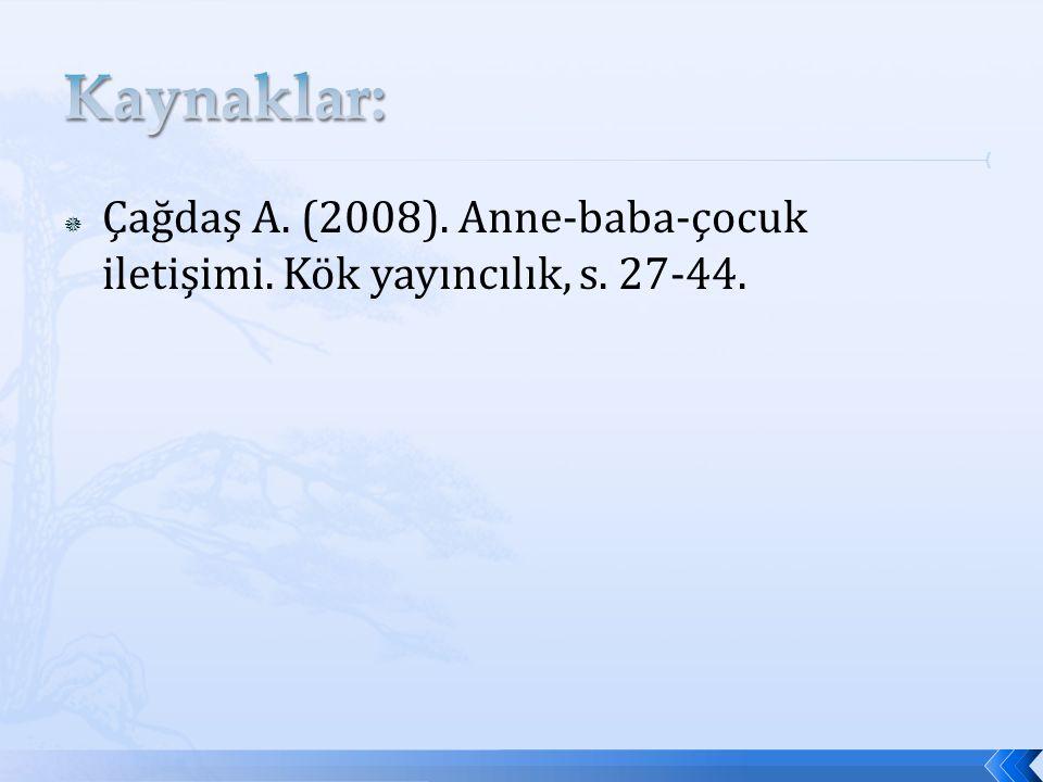 Kaynaklar: Çağdaş A. (2008). Anne-baba-çocuk iletişimi. Kök yayıncılık, s. 27-44.