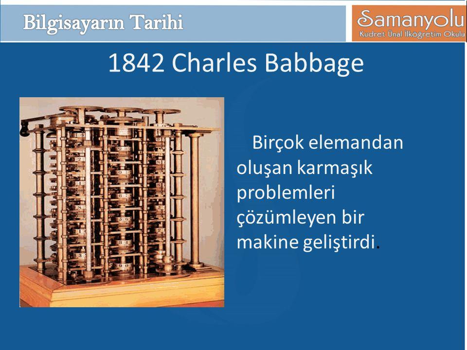 1842 Charles Babbage Bilgisayarın Tarihi