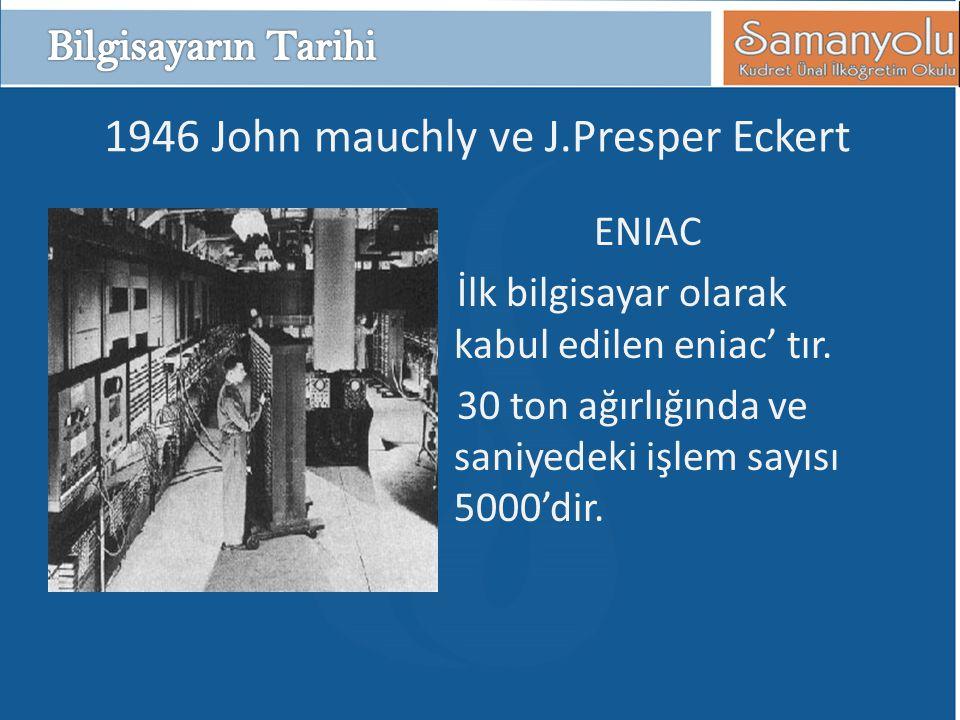 1946 John mauchly ve J.Presper Eckert