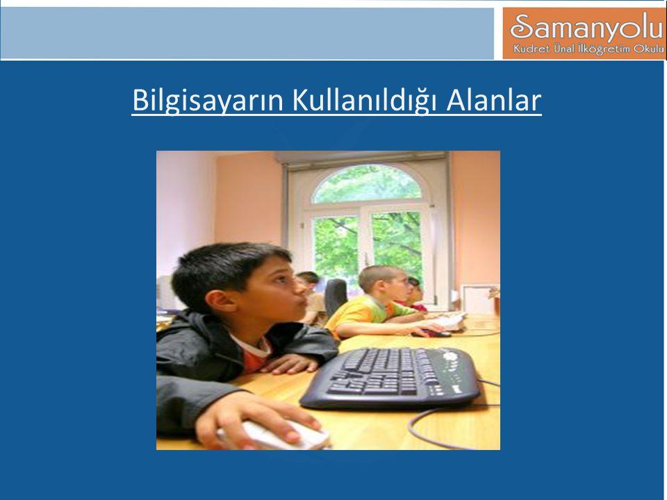 Bilgisayarın Kullanıldığı Alanlar