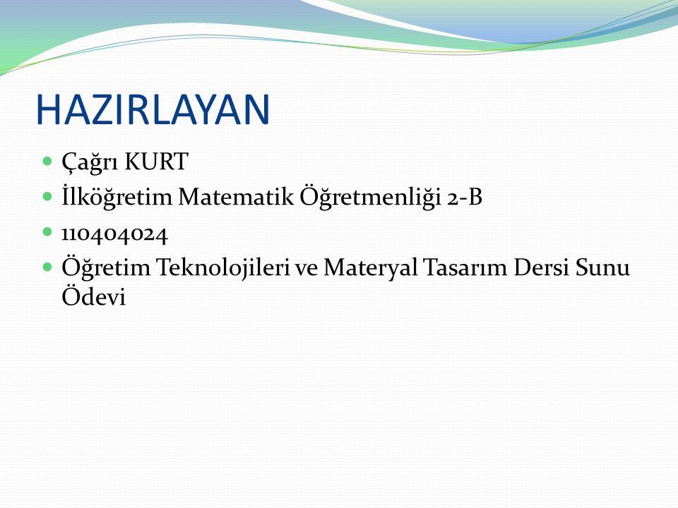 HAZIRLAYAN Çağrı KURT İlköğretim Matematik Öğretmenliği 2-B 110404024