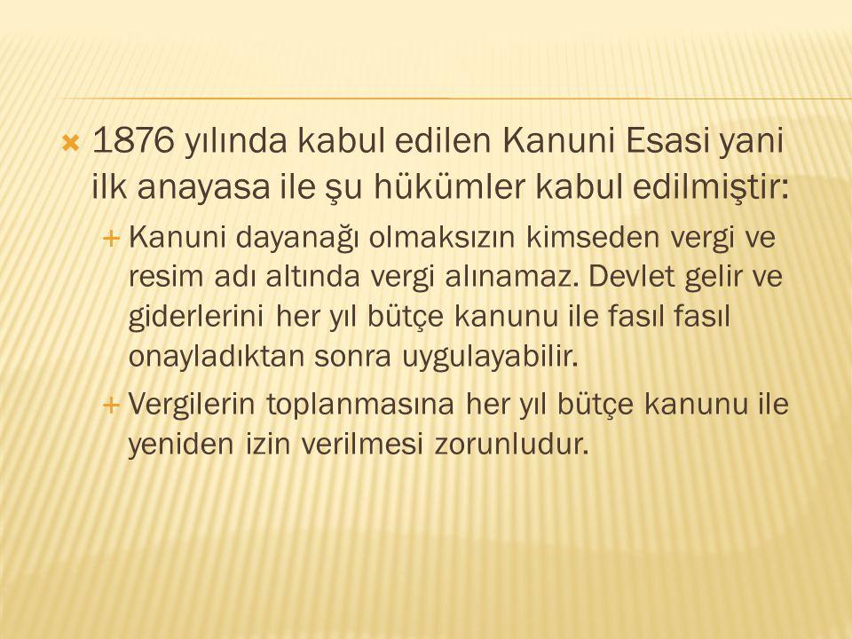1876 yılında kabul edilen Kanuni Esasi yani ilk anayasa ile şu hükümler kabul edilmiştir: