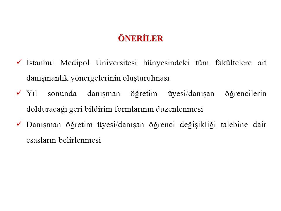 ÖNERİLER İstanbul Medipol Üniversitesi bünyesindeki tüm fakültelere ait danışmanlık yönergelerinin oluşturulması.