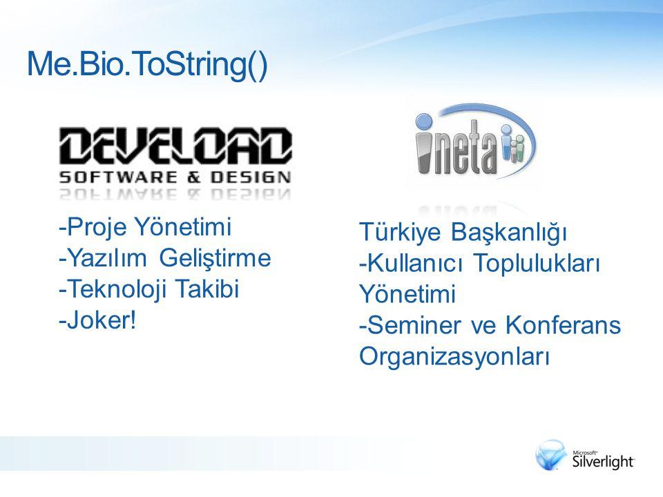 Me.Bio.ToString() -Proje Yönetimi Türkiye Başkanlığı