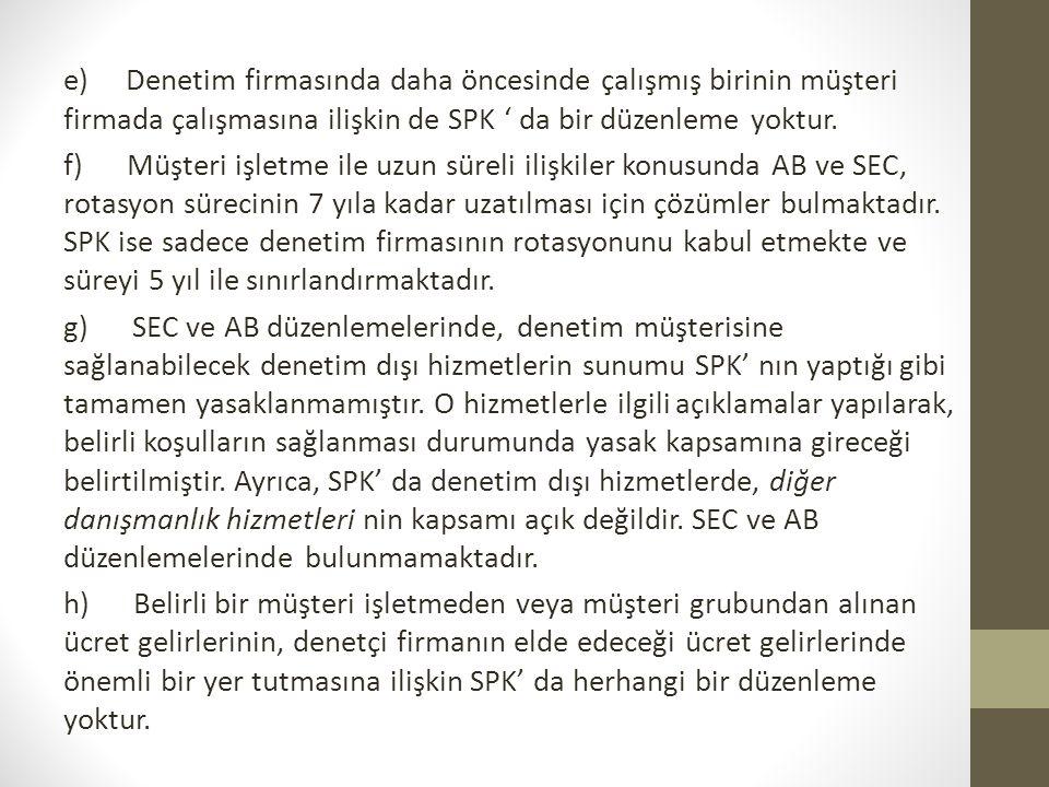 e) Denetim firmasında daha öncesinde çalışmış birinin müşteri firmada çalışmasına ilişkin de SPK ' da bir düzenleme yoktur.