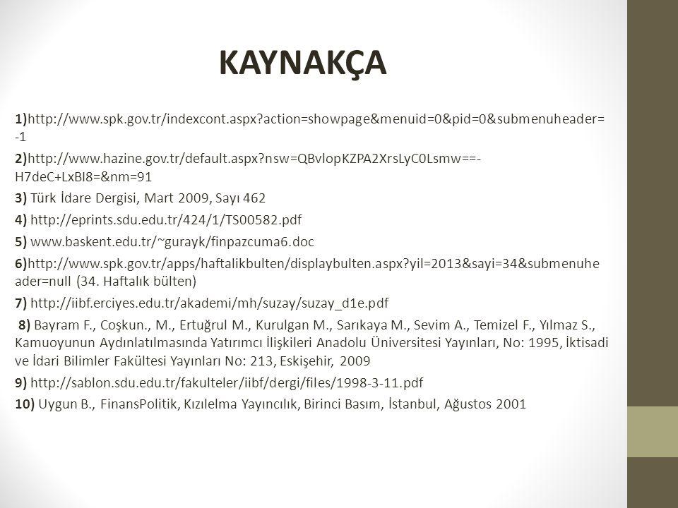 KAYNAKÇA 1)http://www.spk.gov.tr/indexcont.aspx action=showpage&menuid=0&pid=0&submenuheader=-1.