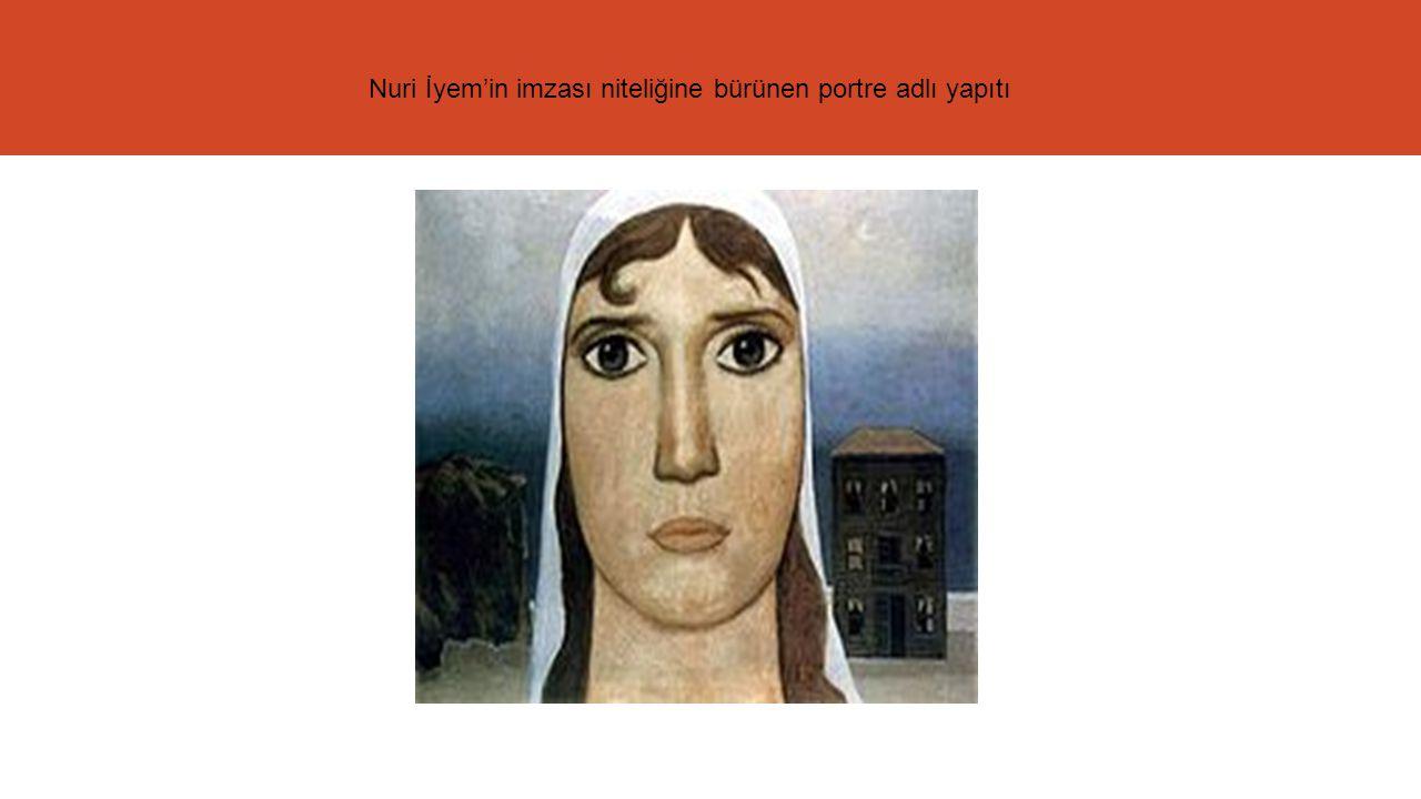 Nuri İyem'in imzası niteliğine bürünen portre adlı yapıtı
