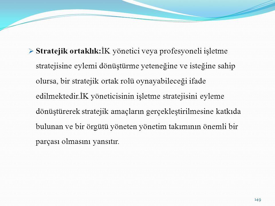 Stratejik ortaklık:İK yönetici veya profesyoneli işletme stratejisine eylemi dönüştürme yeteneğine ve isteğine sahip olursa, bir stratejik ortak rolü oynayabileceği ifade edilmektedir.İK yöneticisinin işletme stratejisini eyleme dönüştürerek stratejik amaçların gerçekleştirilmesine katkıda bulunan ve bir örgütü yöneten yönetim takımının önemli bir parçası olmasını yansıtır.