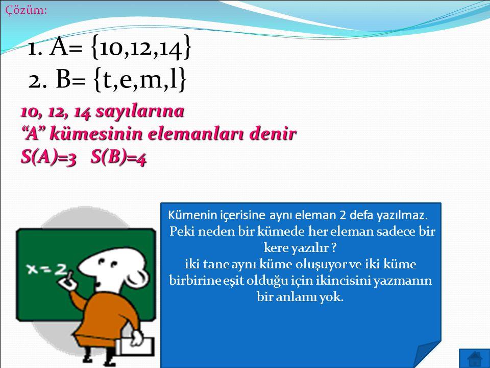 1. A= {10,12,14} 2. B= {t,e,m,l} 10, 12, 14 sayılarına