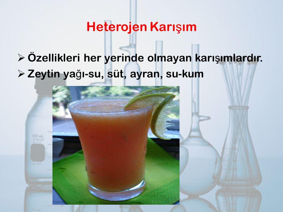 Heterojen Karışım Özellikleri her yerinde olmayan karışımlardır.