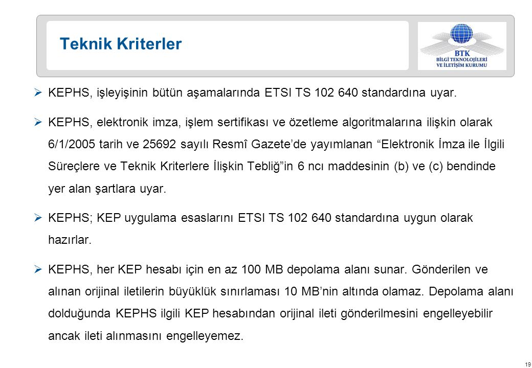 Teknik Kriterler KEPHS, işleyişinin bütün aşamalarında ETSI TS 102 640 standardına uyar.