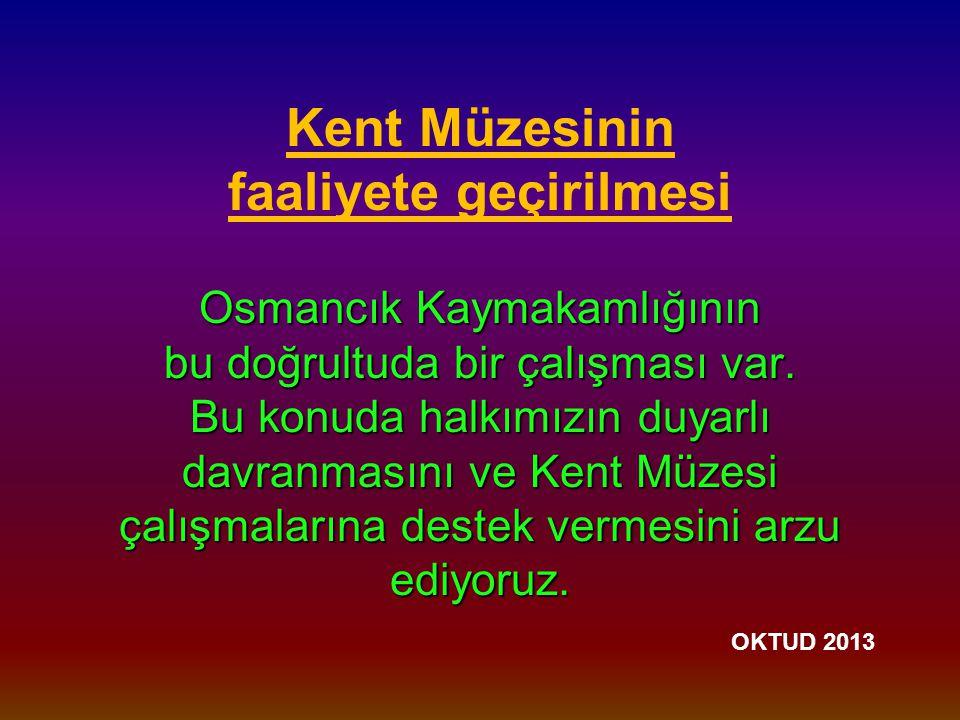Kent Müzesinin faaliyete geçirilmesi Osmancık Kaymakamlığının bu doğrultuda bir çalışması var.
