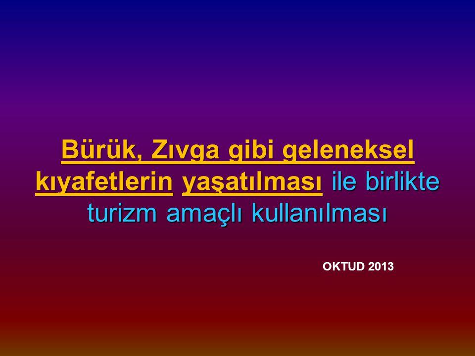 Bürük, Zıvga gibi geleneksel kıyafetlerin yaşatılması ile birlikte turizm amaçlı kullanılması OKTUD 2013