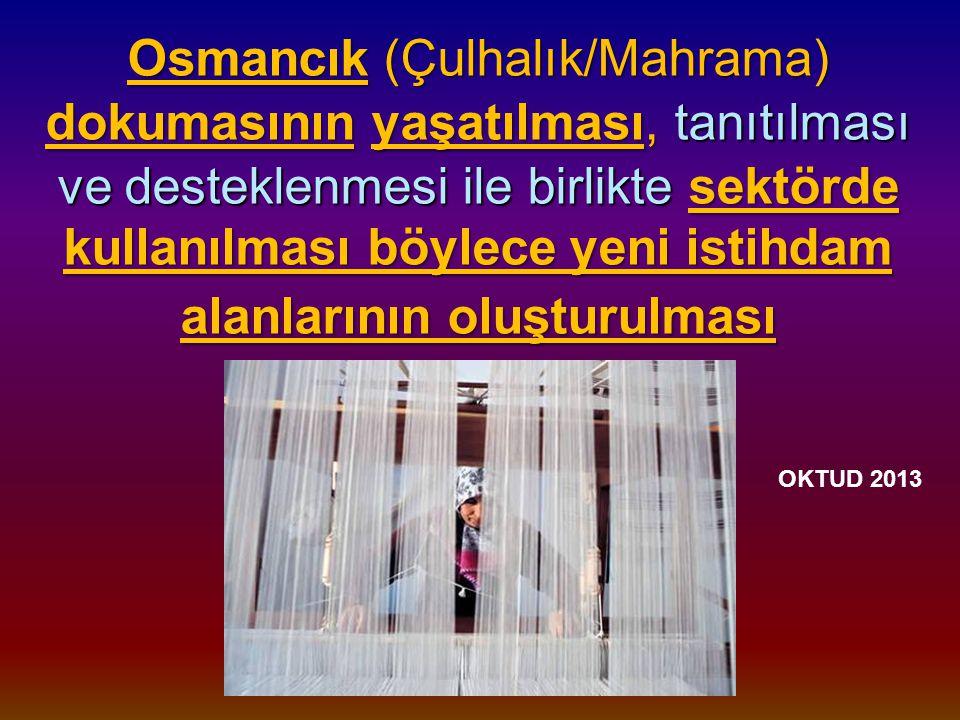 Osmancık (Çulhalık/Mahrama) dokumasının yaşatılması, tanıtılması ve desteklenmesi ile birlikte sektörde kullanılması böylece yeni istihdam alanlarının oluşturulması