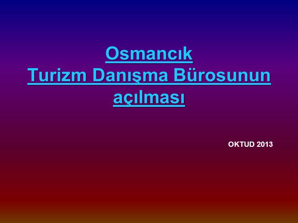 Osmancık Turizm Danışma Bürosunun açılması OKTUD 2013