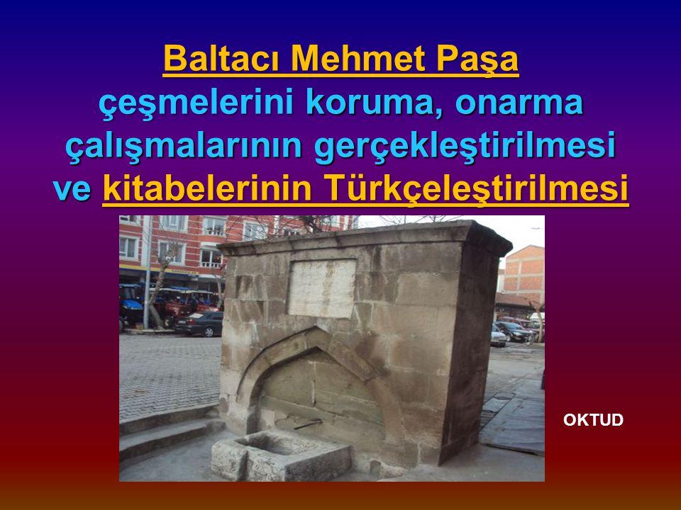 Baltacı Mehmet Paşa çeşmelerini koruma, onarma çalışmalarının gerçekleştirilmesi ve kitabelerinin Türkçeleştirilmesi OKTUD 2013