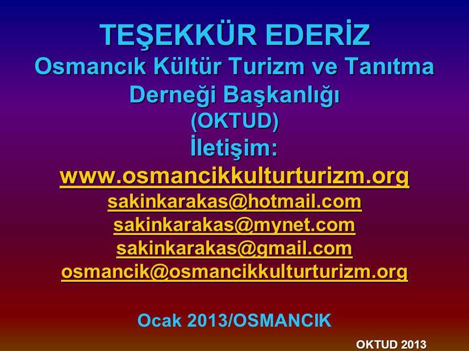 TEŞEKKÜR EDERİZ Osmancık Kültür Turizm ve Tanıtma Derneği Başkanlığı (OKTUD) İletişim: www.osmancikkulturturizm.org sakinkarakas@hotmail.com sakinkarakas@mynet.com sakinkarakas@gmail.com osmancik@osmancikkulturturizm.org Ocak 2013/OSMANCIK OKTUD 2013