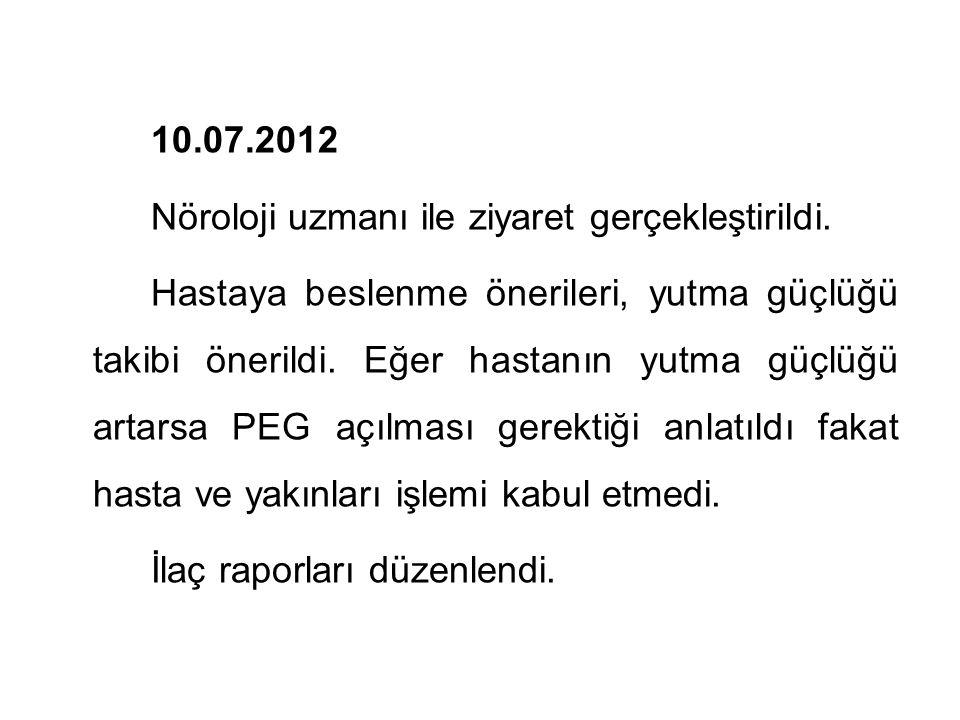 10.07.2012 Nöroloji uzmanı ile ziyaret gerçekleştirildi.