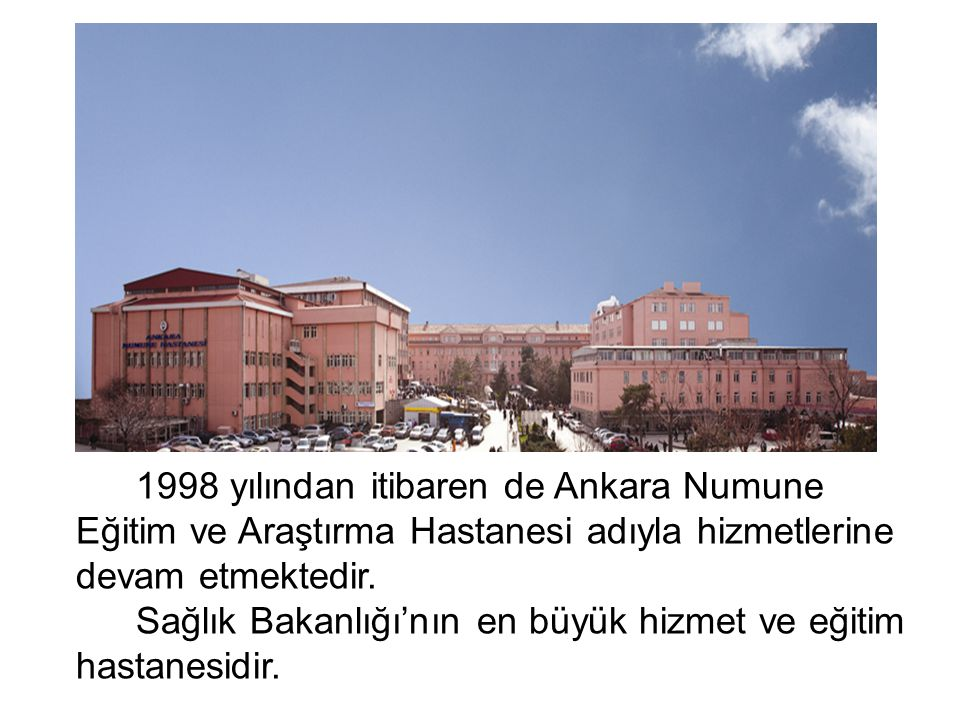 1998 yılından itibaren de Ankara Numune Eğitim ve Araştırma Hastanesi adıyla hizmetlerine devam etmektedir.
