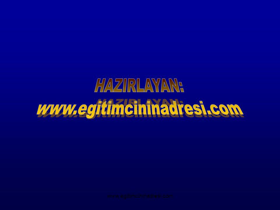 HAZIRLAYAN: www.egitimcininadresi.com www.egitimcininadresi.com