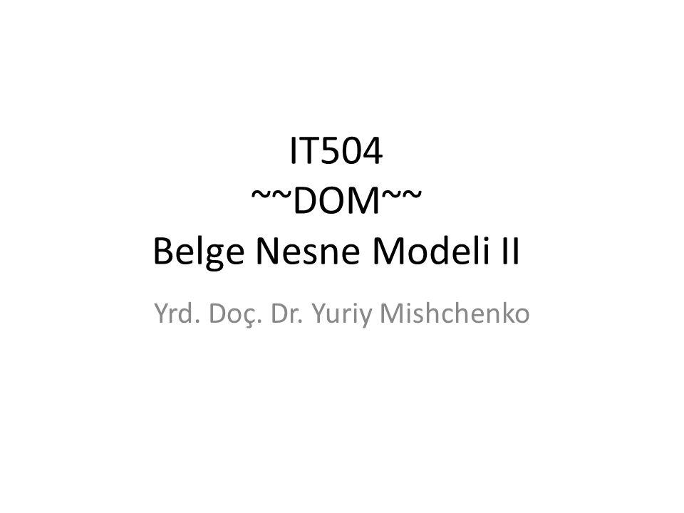 IT504 ~~DOM~~ Belge Nesne Modeli II