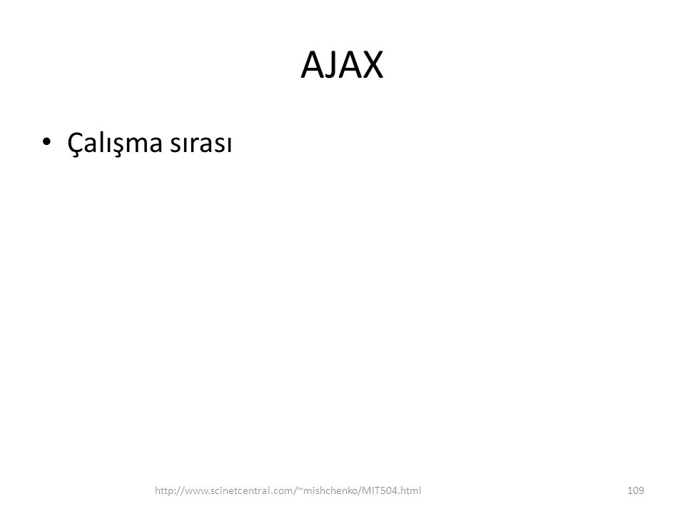 AJAX Çalışma sırası http://www.scinetcentral.com/~mishchenko/MIT504.html