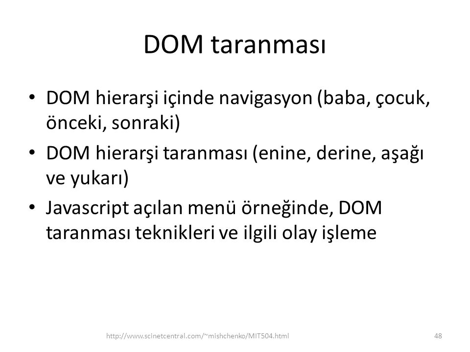 DOM taranması DOM hierarşi içinde navigasyon (baba, çocuk, önceki, sonraki) DOM hierarşi taranması (enine, derine, aşağı ve yukarı)