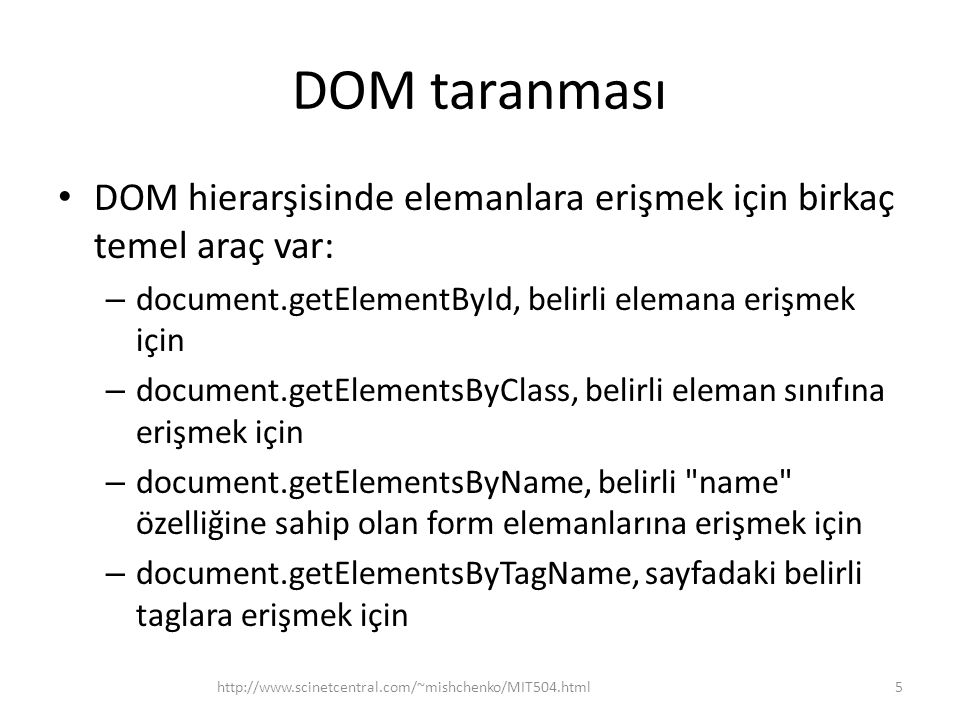 DOM taranması DOM hierarşisinde elemanlara erişmek için birkaç temel araç var: document.getElementById, belirli elemana erişmek için.
