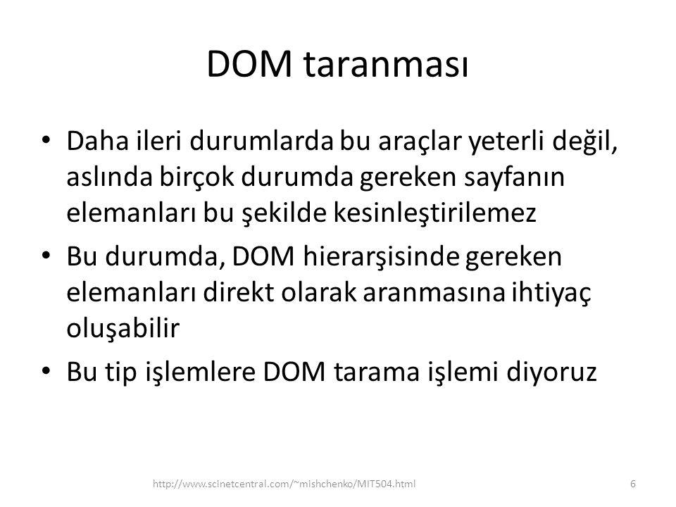 DOM taranması Daha ileri durumlarda bu araçlar yeterli değil, aslında birçok durumda gereken sayfanın elemanları bu şekilde kesinleştirilemez.