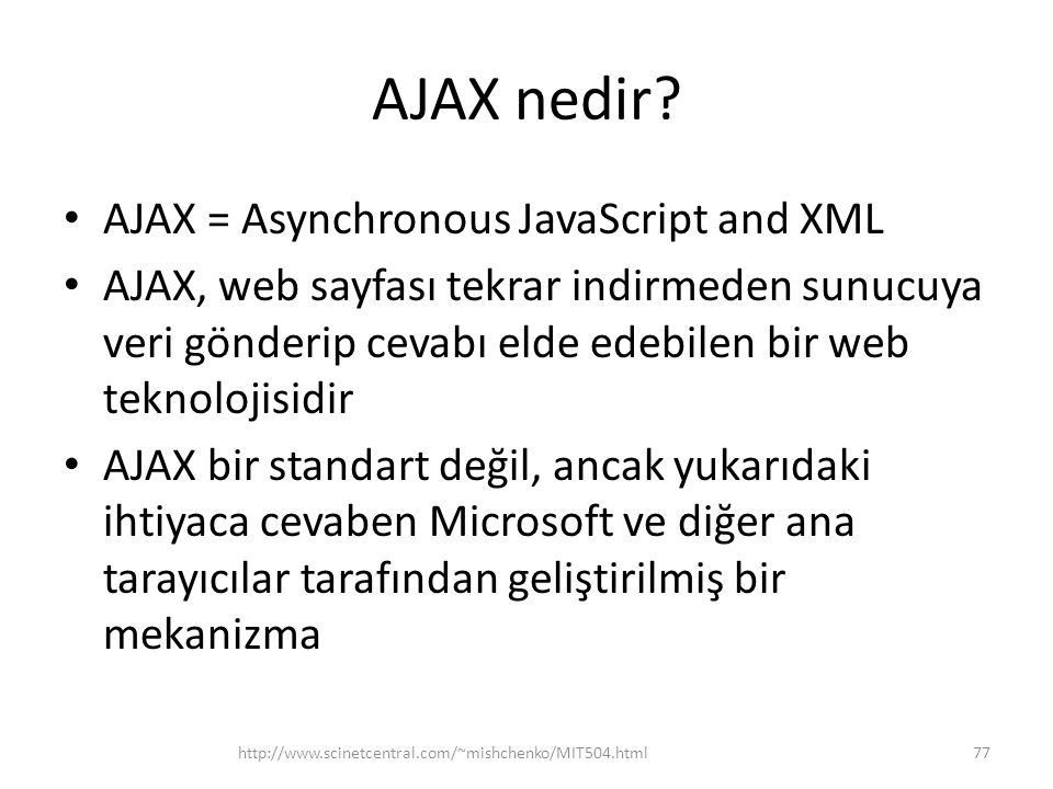 AJAX nedir AJAX = Asynchronous JavaScript and XML