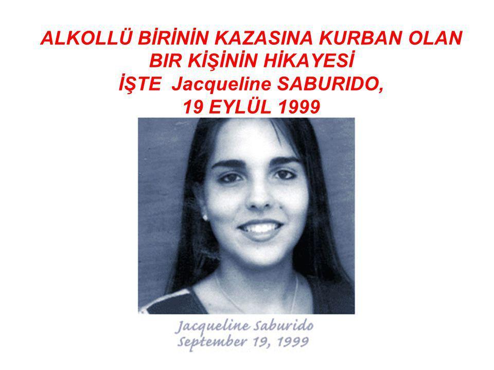 ALKOLLÜ BİRİNİN KAZASINA KURBAN OLAN BIR KİŞİNİN HİKAYESİ İŞTE Jacqueline SABURIDO, 19 EYLÜL 1999
