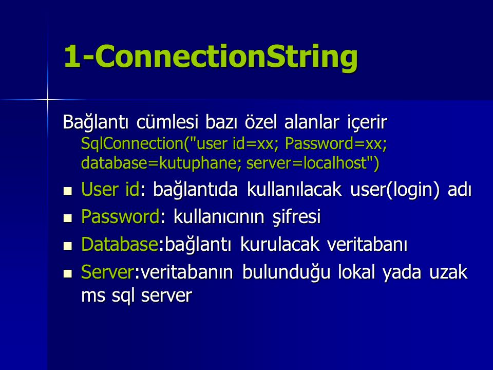 1-ConnectionString Bağlantı cümlesi bazı özel alanlar içerir SqlConnection( user id=xx; Password=xx; database=kutuphane; server=localhost )