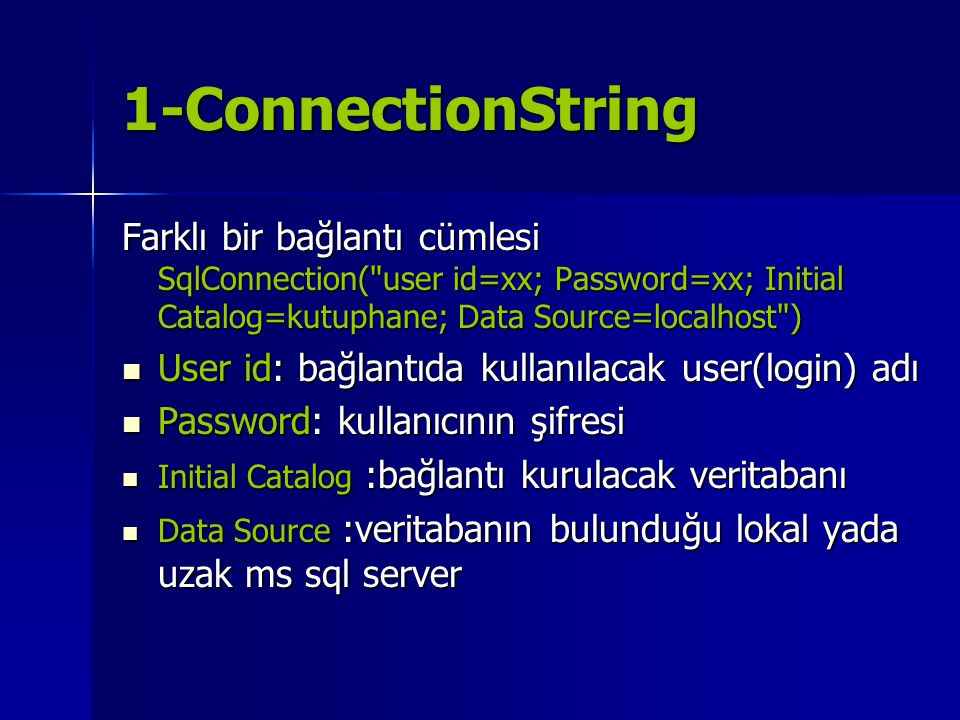 1-ConnectionString Farklı bir bağlantı cümlesi SqlConnection( user id=xx; Password=xx; Initial Catalog=kutuphane; Data Source=localhost )