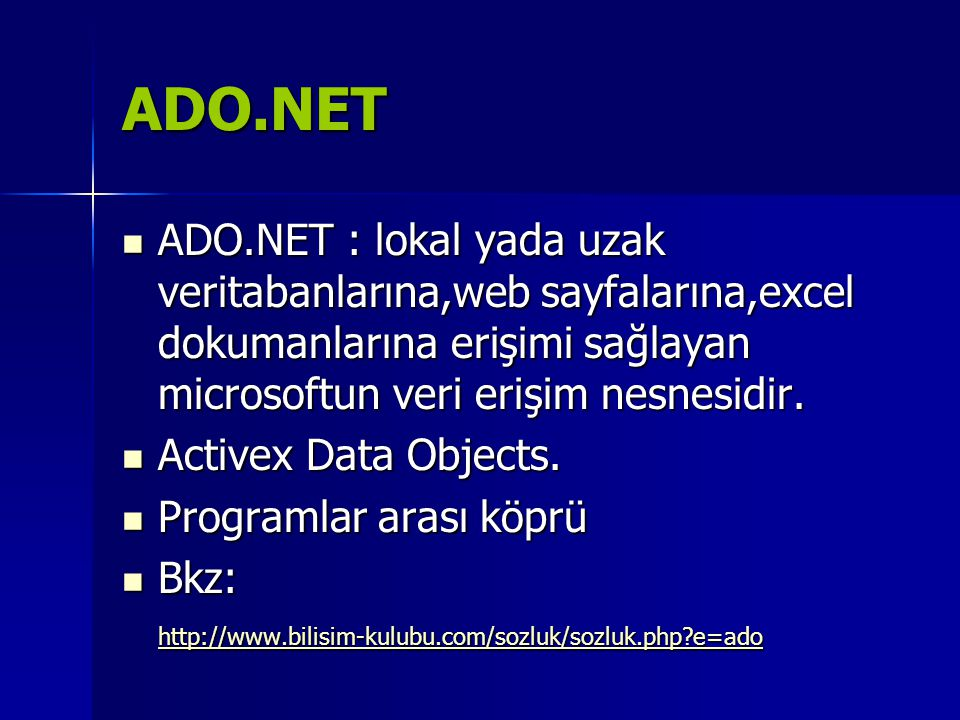 ADO.NET ADO.NET : lokal yada uzak veritabanlarına,web sayfalarına,excel dokumanlarına erişimi sağlayan microsoftun veri erişim nesnesidir.