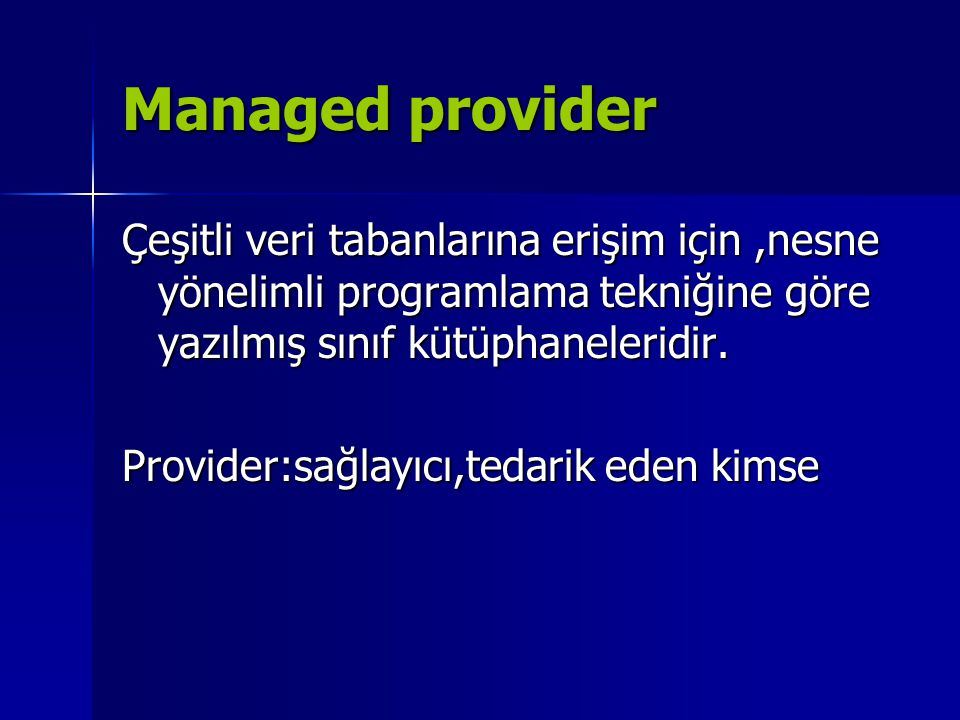 Managed provider Çeşitli veri tabanlarına erişim için ,nesne yönelimli programlama tekniğine göre yazılmış sınıf kütüphaneleridir.