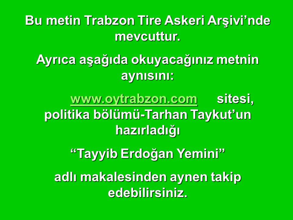 Bu metin Trabzon Tire Askeri Arşivi'nde mevcuttur.